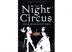 Book Review: The Night Circus Forced this Book Snob to Change Her Mind about Circuses (and Other Things)