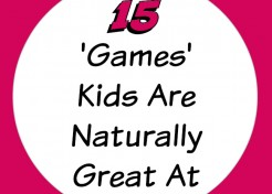 15 'Games' Kids Are Naturally Great At