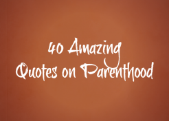 40 Amazing Quotes on Parenthood