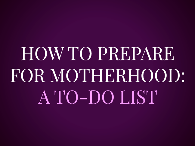 How to prepare for motherhood on @ItsMomtastic by @letmestart