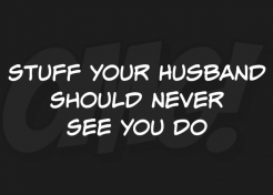 13 Things Your Husband Should Never See You Do