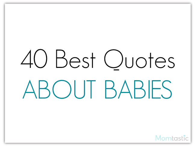 40 best quotes about babies via @ItsMomtastic
