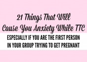 21 Things That Will Cause You Anxiety While Trying to Get Pregnant