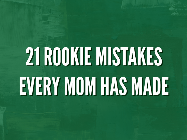 21 Rookie Mistakes Every Mom Has Made is a funny list for new parents and all parents who want to LOL on @ItsMomtastic by @letmestart