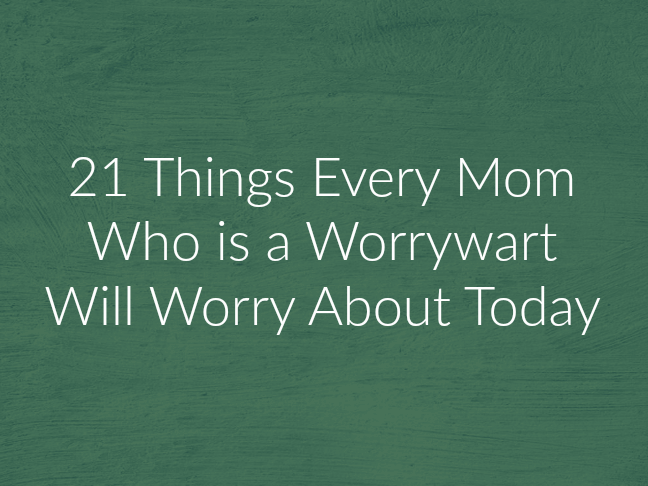 21 Things Every Mom Who is a Worrywart Will Worry About Today on @ItsMomtastic by @letmestart | Parenting humor and LOLS for moms about life and kids