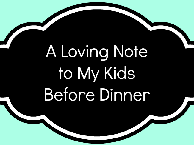 A Loving Note to My Kids Before Dinner is a list of expectations by a mom who wants dinnertime to go smoothly on @ItsMomtastic by @letmestart | LOLs for moms and parenting humor