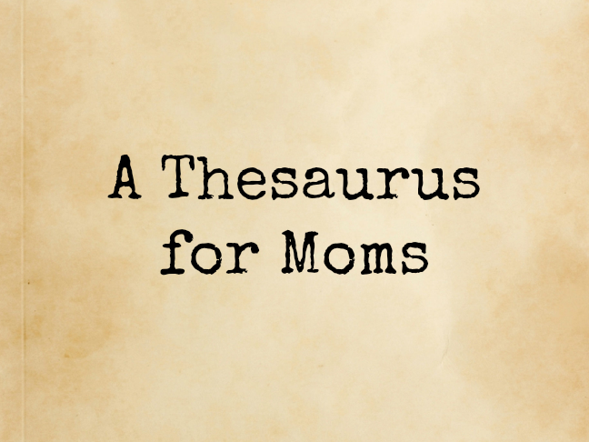 A Thesaurus for Moms on @ItsMomtastic by @letmestart