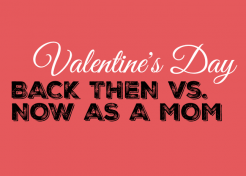 Valentine's Day Back Then vs. Now As a Mom