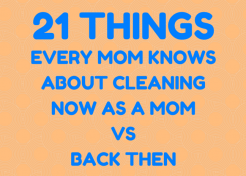 21 Things Every Mom Knows about Cleaning Now as a Mom Vs. Back Then