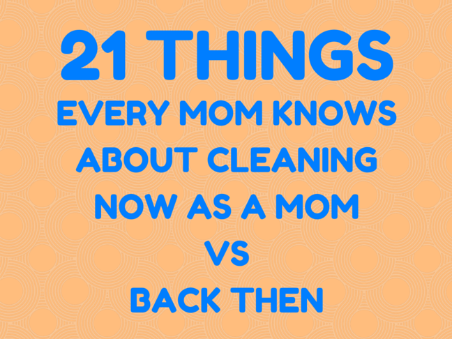 21 Things Every Mom Knows about Cleaning Now as a Mom Vs. Back Then on @ItsMomtastic by @letmestart