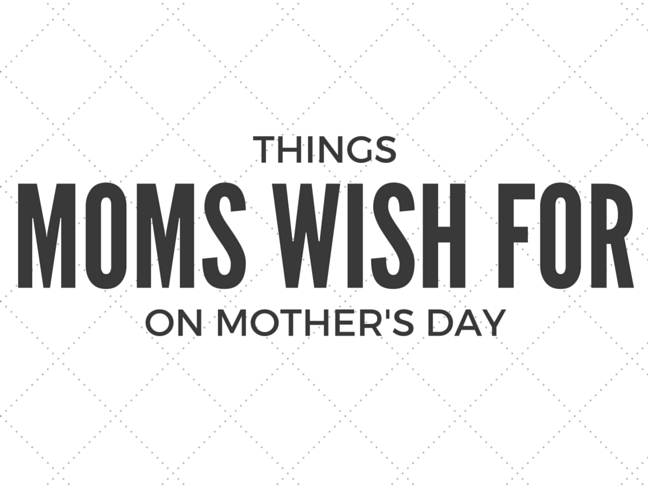 Things Mums Wish for on Mother's Day on @itsmomtastic by @letmestart | Mother's Day Gift Guide and LOLs for mums