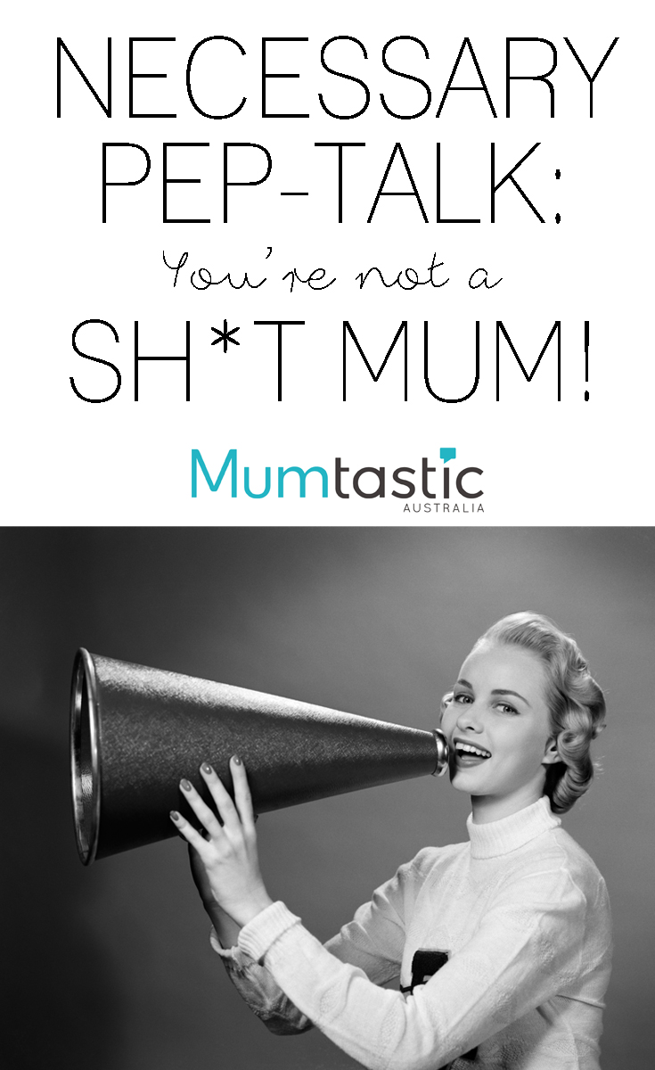 Pep-Talk - You're not a shit mum