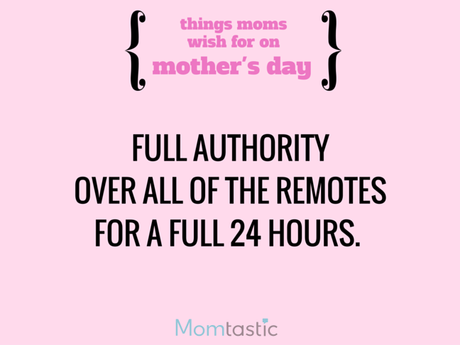 Things Moms Wish for on Mothers Day via @itsMomtastic by @letmestart The TV remote all to herself and other LOLs for moms | A Mother's Day gift guide