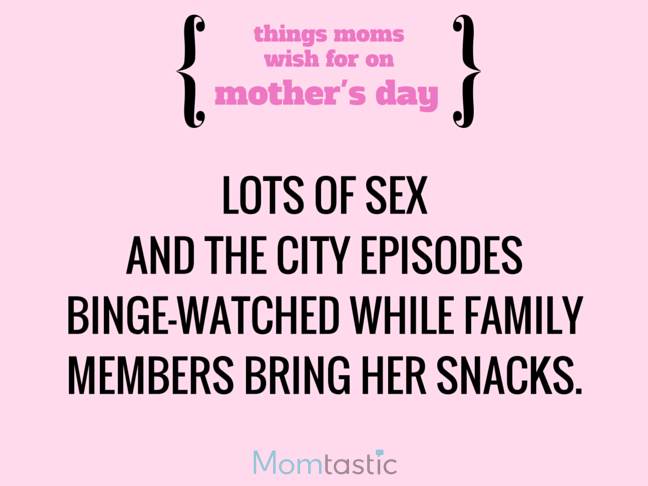 11 Things Moms Wish for on Mothers Day via @itsMomtastic by @letmestart A SATC marathon and other LOLs for moms | A Mother's Day gift guide