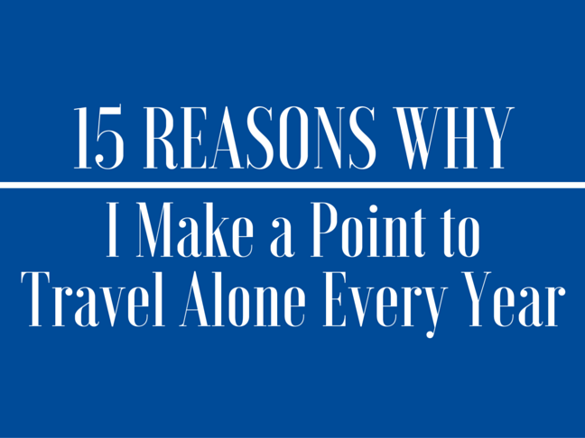 15 Reasons Why I Make a Point to Travel Alone Every Year