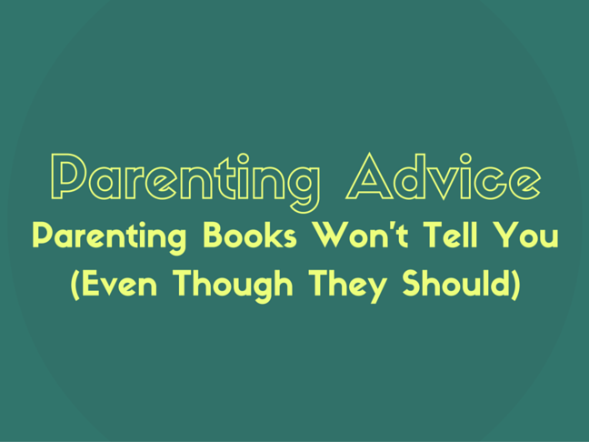 Parenting Advice Parenting Books Won't Tell You (Even Though They Should) on @ItsMomtastic by @letmestart | parenting humor and LOLs for mom