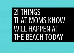 21 Things That Moms Know Will Happen at the Beach Today