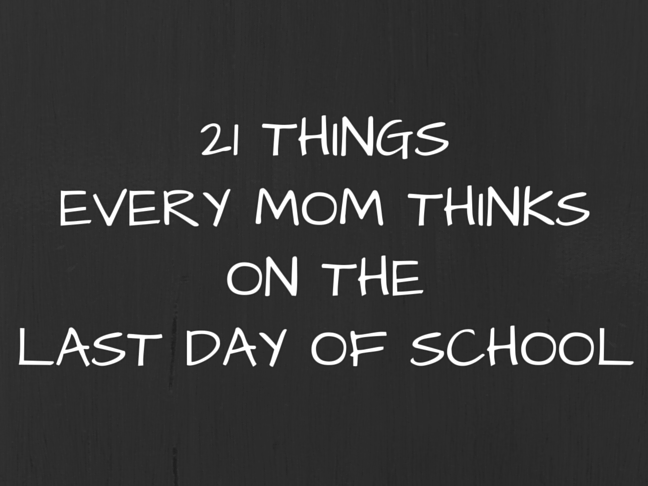 21 Things Every Mom Thinks on the Last Day of School on @ItsMomtastic by @letmestart