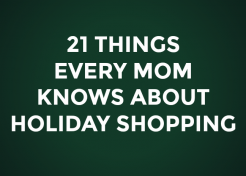 21 Things Every Mom Knows About Holiday Shopping