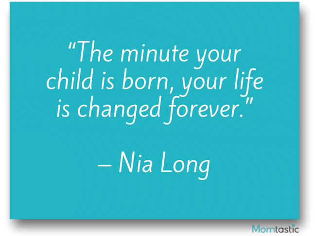 The minute your child is born, your life is changed forever. Nia Long