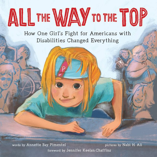 How to Make Sure Your Kids Have a Diverse Bookshelf (and Actually Read from It) @letmestart on @itsMomtastic | Raising readers, kind kids, and encouraging empathy. Featuring the book All the Way to the Top: How One Girl's Fight for Americans with Disabilities Changed Everythingby Annette Bay Pimentel; Illustrated by Nabi H. Ali; Foreword by Jennifer Keelan-Chaffins